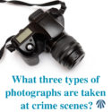 What three types of photographs are taken at crime scenes